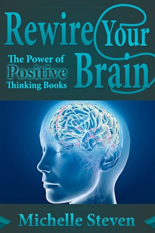 Rewire Your Brain The Power Of Positive Thinking Books By