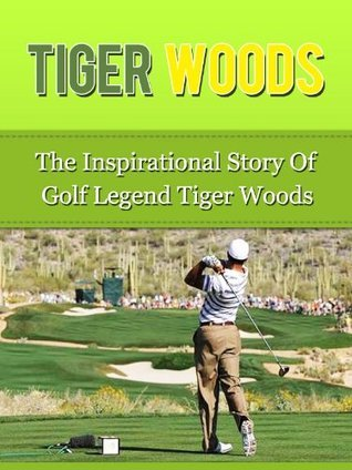Tiger Woods - The Inspirational Story of Golf Legend Tiger Woods