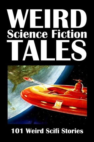 Weird Science Fiction Tales: 101 Weird Scifi Stories