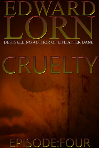 Ebook Cruelty: Episode Four by Edward Lorn read!