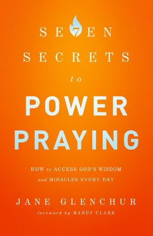 7 Secrets to Power Praying: How to Access Gods Wisdom and Miracles Every Day