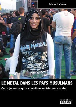 Le métal dans les pays musulmans: Cette jeunesse qui a contribué au Printemps arabe