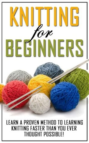 Knitting For Beginners Learn The Proven Methods To Learning