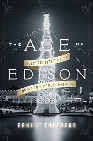 The Age of Edison: Electric Light and the Invention of Modern America