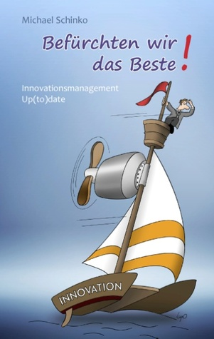 Befürchten wir das Beste!: Innovationsmanagement Up(to)Date