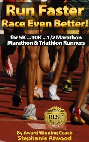 Run Faster! Race Even Better: for 5K, 10K, Half Marathon, Marathon, & Triathlon Runners (Live Fit Series)