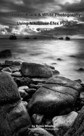 Dramatic Black & White Photography Using Nik Silver Efex Pro 2