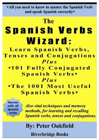 Spanish Verbs Wizard: Learn Spanish Verbs, Tenses, and Conjugations - Plus 101 Fully Conjugated Spanish Verbs - Plus The 1001 Most Useful Spanish Verbs.