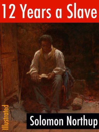12 Years a Slave (Illustrated): Narrative of Solomon Northup, a Citizen of New-York, Kidnapped in Washington City in 1841, and Rescued in 1853 (Classics of North American Literature)