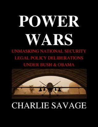 Power Wars: Unmasking National Security Legal Policy Deliberations Under Bush & Obama