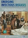 Controlling Antimicrobial Resistance in Hospitals: Infection Control and Use of Antibiotics