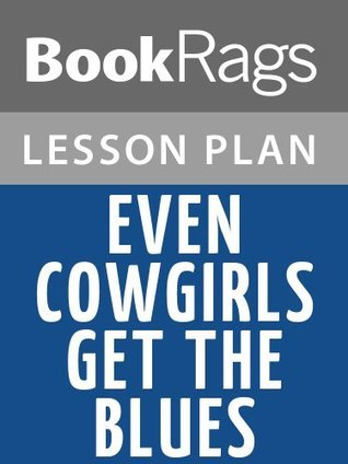 Even Cowgirls Get the Blues by Tom Robbins Lesson Plans