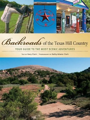 Backroads of the Texas Hill Country: Your Guide to the Most Scenic Adventures (Backroads of ...)