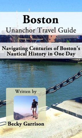 Boston Unanchor Travel Guide - Navigating Centuries of Bostons Nautical History in One Day