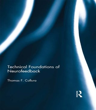 Technical Foundations of Neurofeedback (Routledge Monograph Series on Neurotherapy and Qeeg Neurosci)