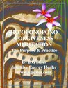 Ho'oponopono Forgiveness Meditation - The Purpose & Practice (Advanced Chakra Guidebook - Healing Your Rainbow Bridge)