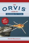 The ORVIS Guide to Beginning Fly Tying: 101 Tips for the Absolute Beginner (The Ultimate Guides)