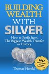 Building Wealth with Silver - How to Profit From The Biggest Wealth Transfer in History