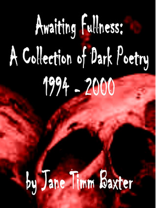 Awaiting Fullness: A Collection Of Dark Poetry, 1994 2000