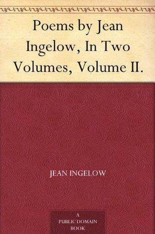 Poems by Jean Ingelow, In Two Volumes, Volume II.