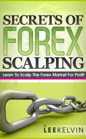 Secrets of Forex Scalping - Learn To Scalp The Forex Market For Profit