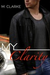 My Clarity by M.  Clarke