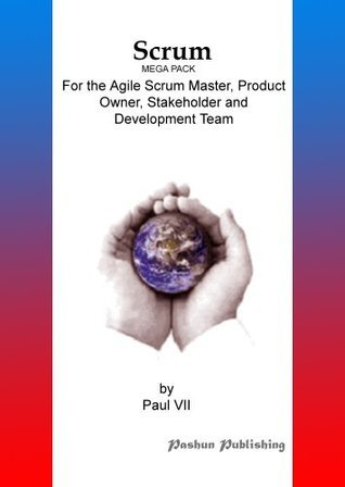 Scrum, (Mega Pack), For the Agile Scrum Master, Product Owner, Stakeholder and Development Team