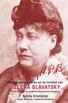 H.P.B.: Het bijzonder leven & invloed van  Helena Petrovna Blavatsky, stichter van de moderne theosofische beweging