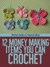 12 Money Making Items You Can Crochet