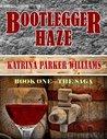 Bootlegger Haze (The Saga)--Book One -- Also Read Bootlegger Haze (The Legacy)--Book Two, Trouble Down South and Other Stories, and Mo' Trouble Down South (The Bootlegger Haze Series)