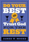 Do Your Best and Trust God for the Rest by James W. Moore