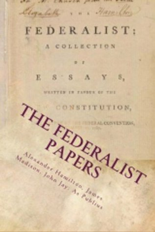 The Federalist Papers: A Collection of Essays Written in Favour of the New Constitution, Annotated