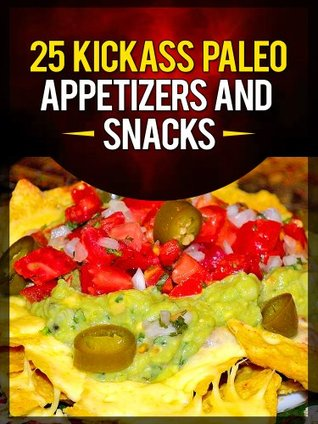 25 Kickass Paleo Appetizers and Snacks: Quick and Easy Gluten-Free, Low Fat and Low Carb Recipes Descargador de Android google book