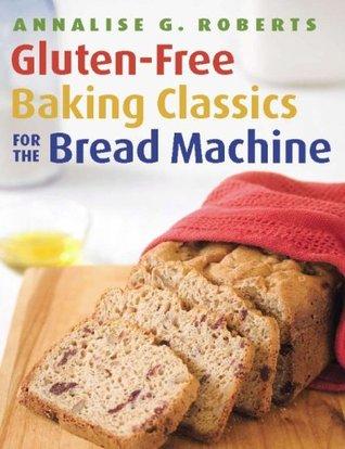 Gluten-Free Baking Classics for the Bread Machine