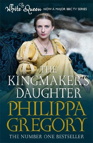 The Kingmakers Daughter(The Plantagenet and Tudor Novels 4)