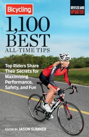 Bicycling 1,100 Best All-Time Tips: Top Riders Share Their Secrets to Maximize Performance, Safety, and Fun