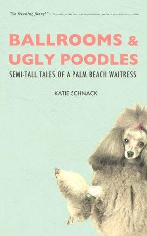 Ballrooms and Ugly Poodles: Semi-Tall Tales of a Palm Beach Waitress Descarga gratuita de libros para kobo