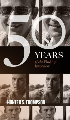 Hunter S. Thompson: The Playboy Interview (50 Years of the Playboy Interview)