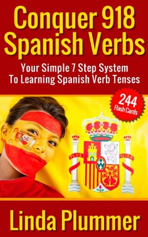 Conquer 918 Spanish Verbs: Your Simple 7 Step System To Learning Spanish Verb Tenses