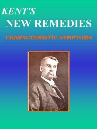 KENT'S NEW REMEDIES, CHARACTERISTIC SYMPTOMS: Homeopathy