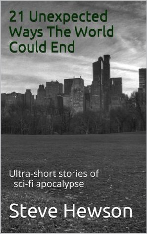 21 Unexpected Ways The World Could End: Ultra-short stories of sci-fi apocalypse