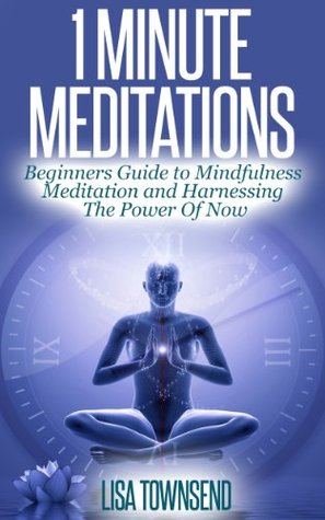 one-minute-meditations-beginners-guide-to-mindfulness-meditation-and-harnessing-the-power-of-now