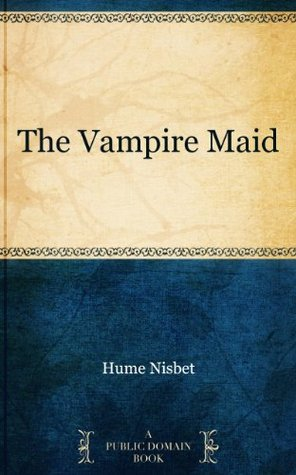 The Vampire Maid by Hume Nisbet