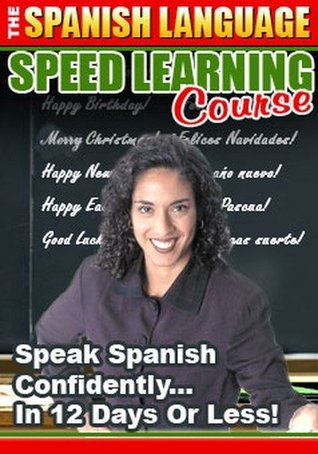 The SPANISH Language Book - Speed LEARNING Course Speak Spanish Confidently in 12 Days or Less! With FREE PDF