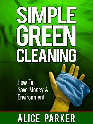 Simple Green Cleaning: How To Save Money, Health & Environment