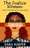 The Justice Women: A Novel Of Life In Detroit's Black Bottom