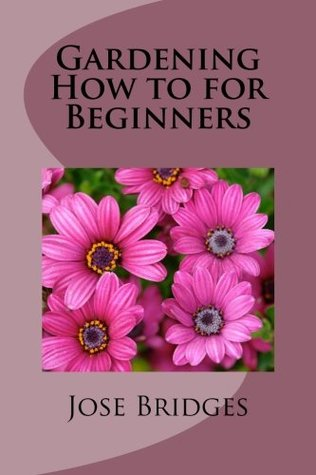 Gardening How to for Beginners: A Home Gardening Ideas