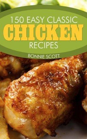 150 Easy Classic Chicken Recipes