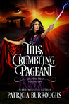 This Crumbling Pageant by Patricia Burroughs