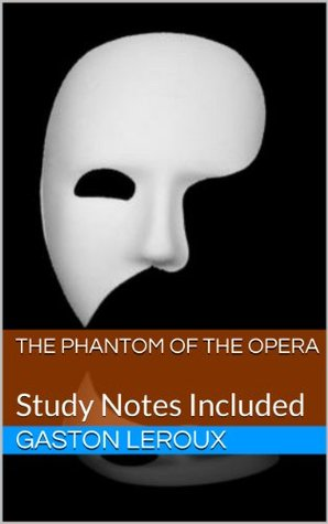 The Phantom of the Opera (Annotated with Study Study Guide and Character List)